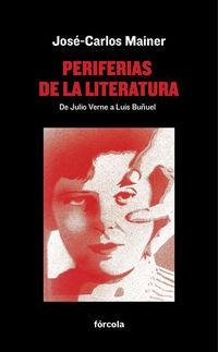 Periferias De La Literatura - De Julio Verne A Luis Buñuel - Jose-Carlos Mainer Baque