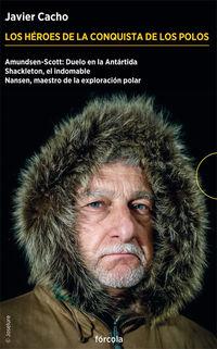 Heroes De La Conquista De Los Polos, Los (3 Vols. ) - Javier Cacho Gomez