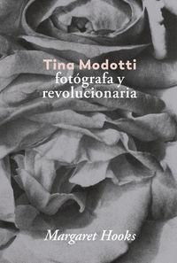 Tina Modotti - Fotografa Y Revolucionaria - Margaret Hooks