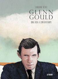glenn gould - una vida a contratiempo - Sandrine Revel / Maria Serna Aguirre