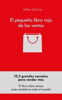 PEQUEÑO LIBRO ROJO DE LAS VENTAS, EL - 12, 5 PRINCIPIOS SOBRE LA GRANDEZA DE LAS VENTAS