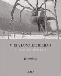 Vieja Luna De Bilbao - Cronicas De Mi Generacion (2015 Premio Euskadi Ensayo Castellano) - Joseba Zulaika