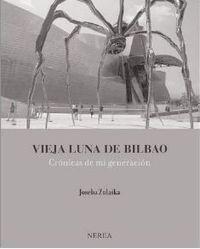 VIEJA LUNA DE BILBAO - CRONICAS DE MI GENERACION (2015 PREMIO EUSKADI ENSAYO CASTELLANO)