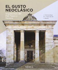 Gusto Neoclasico, El - Arquitectura Del Pais Vasco Y Navarra - Javier Cenicacelaya Marijuan / Mariano J. Ruiz De Ael / Iñigo Saloña Bordas