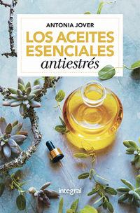 Los aceites esenciales antiestres - Antonia Jover