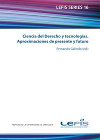 Ciencia Del Derecho Y Tecnologias - Aproximaciones De Presente Y Futuro - Fernando Galindo (ed. )