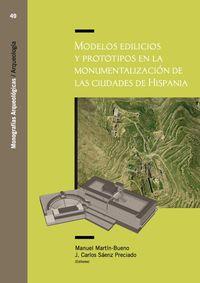Modelos Edilicios Y Prototipos En La Monumentalizacion De Las Ciudades De Hispania - Manuel Martin Bueno (ed. ) / J. Carlos Saenz Preciado (ed. )