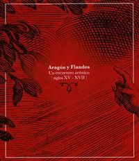 Aragon Y Flandes - Un Encuentro Artistico (siglos Xv-Xvii) - Carmen Lacarra / Juan Carlos Lozano