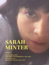 SARAH MINTER. OJO EN ROTACION - IMAGENES EN MOVIMIENTO 1981-2015