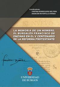 MEMORIA DE UN HOMBRE, LA: EL BURGALES FRANCISCO DE ENZINAS EN EL V CENTENARIO DE LA REFORMA PROTESTANTE