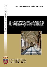CABILDO CAPITULAR DE LA CATEDRAL DE BURGOS EN LA BAJA EDAD MEDIA, EL (1352-1407) - GESTION PATRIMONIAL, ORGANIZACION Y PROYECCION SOCIAL