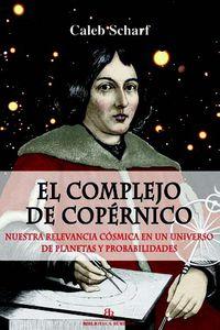 Complejo De Copernico, El - Nuestra Relevancia Cosmica En Un Universo De Planetas Y Probalidades - Caleb Scharf