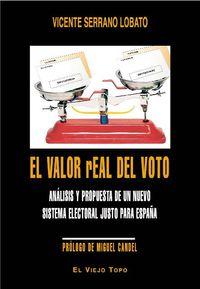 Valor Real Del Voto, El - Analisis Y Propuesta De Un Nuevo Sistema Electoral Justo Para España - Vicente Serrano Lobato