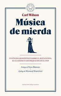 MUSICA DE MIERDA - UN ENSAYO ROMANTICO SOBRE EL BUEN GUSTO, EL CLASISMO Y LOS PREJUICIOS EN EL POP