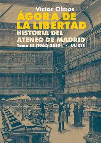 AGORA DE LA LIBERTAD - HISTORIA DEL ATENEO DE MADRID III (1962-2019)