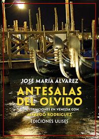 ANTESALAS DEL OLVIDO - CONVERSACIONES EN VENEZIA CON ALFREDO RODRIGUEZ