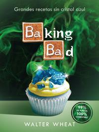 Baking Bad - Grandes Recetas Sin Cristal Azul - Walter Wheat