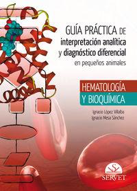Guia Practica De Interpretacion Analitica Y Diagnostico Diferencial En Pequeños Animales - Hematologia Y Bioquimica - Ignacio  Lopez Villalba  /  Ignacio  Mesa Sanchez