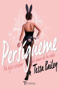 Persigueme - Tessa Bailey