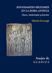 Estandartes Militares En La Roma Antigua - Tipos, Simbologia Y Funcion - Eduardo Kavanagh De Prado