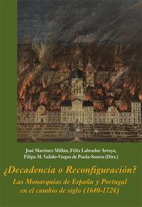 ¿DECADENCIA O RECONFIGURACION? - LAS MONARQUIAS DE ESPAÑA Y PORTUGAL EN EL CAMBIO DE SIGLO - (1640-1724)