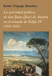 ACTIVIDAD POLITICA DE DON JUAN [JOSE] DE AUSTRIA EN EL REINADO DE FELIPE IV, LA (1642-1665)