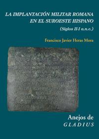 Implantacion Militar Romana En El Suroeste Hispano, La - (siglos Ii-I A. N. E. ) - Francisco Javier Heras Mora