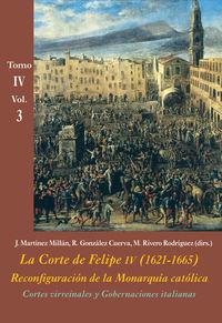 CORTES VIRREINALES Y GOBERNACIONES ITALIANAS (VOL. 3) - LA CORTE DE FELIPE IV (1621-1665) . RECONFIGURACION DE LA MONARQUIA CATOLICA - TOMO IV: LOS REINOS Y LA POLITICA INTERNACIONAL