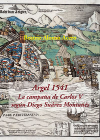 ARGEL 1541 - LA CAMPAÑA DE CARLOS V SEGUN DIEGO SUAREZ MONTAÑES