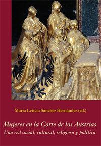 Mujeres En La Corte De Los Austrias - Una Red Social, Cultural, Religiosa Y Politica - Aa. Vv.