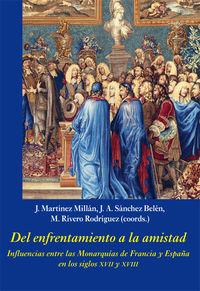 DEL ENFRENTAMIENTO A LA AMISTAD - INFLUENCIAS ENTRE LAS MONARQUIAS DE FRANCIA Y ESPAÑA EN LOS SIGLOS XVII Y XVIII