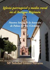 IGLESIA PARROQUIAL Y MEDIO RURAL EN EL ANTIGUO REGIMEN - NUESTRA SEÑORA DE LA ASUNCION DE PALMA DEL RIO (CORDOBA)