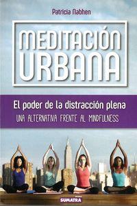 MEDITACION URBANA - EL PODER DE LA DISTRACCION PLENA
