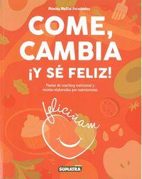 COME, CAMBIA ¡Y SE FELIZ! - PAUTAS DE COACHING NUTRICIONAL Y RECETAS ELABORADAS POR NUTRICIONISTAS