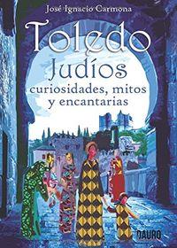 TOLEDO - JUDIOS, CURIOSIDADES, MITOS Y ENCANTARIAS