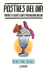 Postres Del Dia - Poemes I Escrits Curts Per Digerir Millor (catalan) - Ricard Farre Baldrich