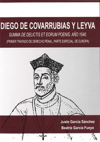 DIEGO DE COVARRUBIAS Y LEYVA - SUMMA DE DELICTIS ET EORUM POENIS - AÑO 1540 (PRIMER TRATADO DE DERECHO PENAL, PARTE ESPECIAL, DE EUROPA)