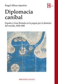 DIPLOMACIA CANIBAL - ESPAÑA Y GRAN BRETAÑA EN LA PUGNA POR EL DOMINIO DEL MUNDO (1638-1660)