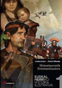 Euskal Herriko Historia Ilustratua 1 - Historiaurretik Erromanizaziora - Joseba Asiron Saez / Martin Alzueta (il. )
