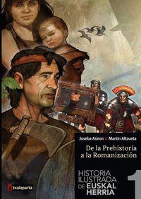 HISTORIA ILUSTRADA DE EUSKAL HERRIA 1 - DE LA PREHISTORIA A LA ROMANIZACION