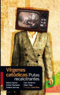 Virgenes Catodicas, Putas Recalcitrantes - Katixa Agirre / [ET AL. ]