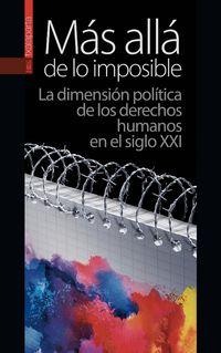 Mas Alla De Lo Imposible - La Dimension Politica De Los Derechos Humanos En El Siglo Xxi - Aa. Vv.