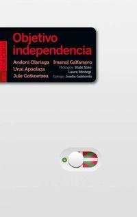 Objetivo Independencia - Unai Apaolaza Amenabar / [ET AL. ]