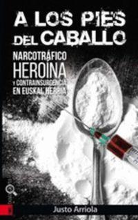 A LOS PIES DEL CABALLO - NARCOTRAFICO, HEROINA Y CONTRAINSURGENCIA EN EUSKAL HERRIA