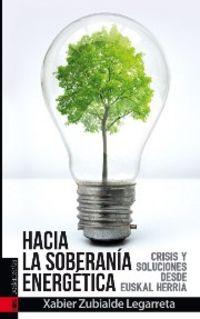 Hacia La Soberania Energetica - Crisis Y Soluciones Desde Euskal Herria - Xabier Zubialde Lejarreta