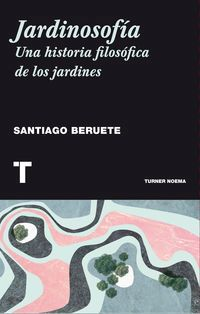 JARDINOSOFIA - UNA HISTORIA FILOSOFICA DE LOS JARDINES