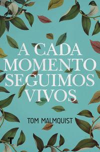 A Cada Momento Seguimos Vivos - Tom Malmquist