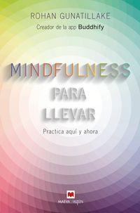 MINDFULNESS PARA LLEVAR - PRACTICA AQUI Y AHORA