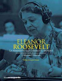 Eleanor Roosevelt - La Feminista Que Cambio El Mundo - J. William T. Youngs