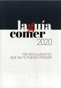 GUIA COMER, LA 2020 - 100 RESTAURANTES QUE NO TE PUEDES PERDER